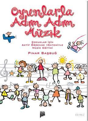 Oyunlarla Adım Adım Müzik; Çocuklar İçin Aktif Öğrenme Yöntemiyle Müzik Eğitimi