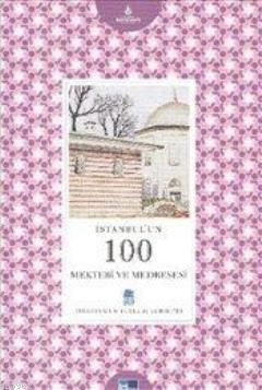 İstanbul'un 100 Mektebi Ve Medresesi