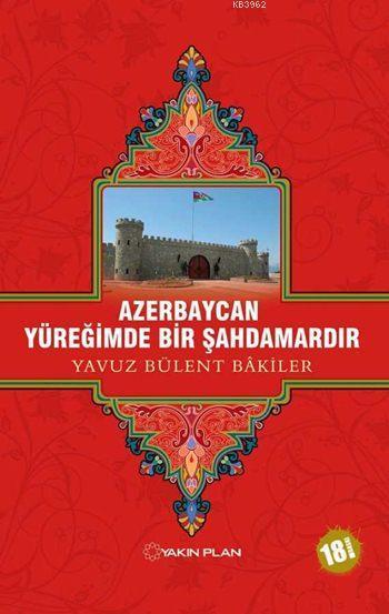 Azerbaycan Yüreğimde Bir Şahdamardır
