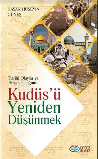 Kudüs'ü Yeniden Düşünmek; Tarihi Olaylar ve Belgeler Işığında