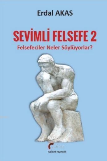 Sevimli Felsefe - 2; Felsefeciler Neler Söylüyorlar?