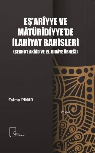 Eş'ariyye ve Matüridiyye'de İlahiyat Bahisleri Şerhu'l Akaid ve El-Bidaye Örneği