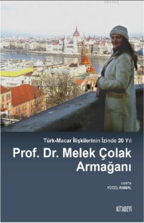 Prof. Dr. Melek Çolak Armağanı; Türk-Macar İlişkilerinin İzinde 20 Yıl