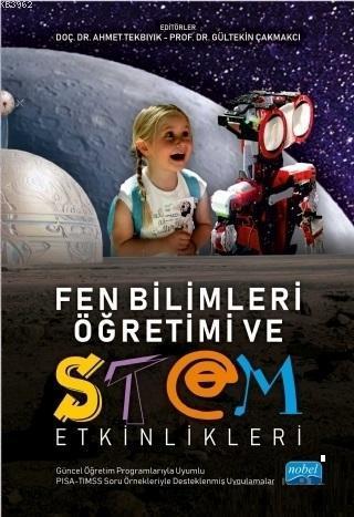 Fen Bilimleri Öğretimi ve STEM Etkinlikleri; (Güncel Öğretim Programlarıyla Uyumlu, PISA - TIMSS Soru Örnekleriyle İlişkilendirilmiş)