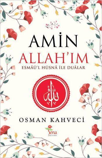 Amin Allah'ım; Esmâü'l Hüsnâ İle Duâlar