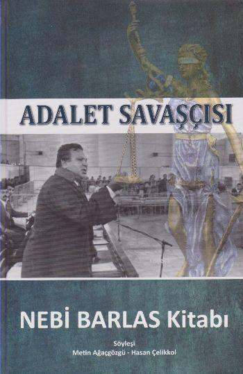 Adalet Savaşçısı - Nebi Barlas Kitabı; Söyleşi: Metin Ağaçgözgü - Hasan Çelikkol