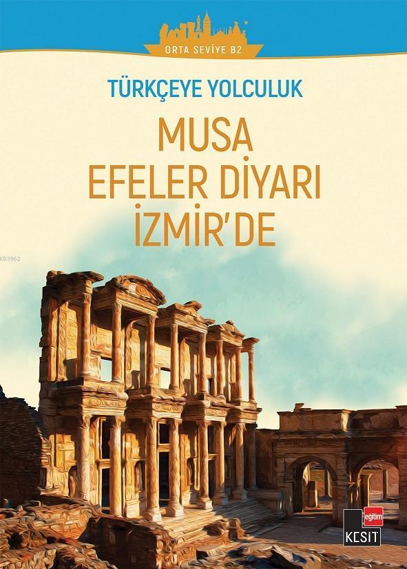Türkçeye Yolculuk - Musa Efeler Diyarı İzmir'de; (Orta Seviye B2)