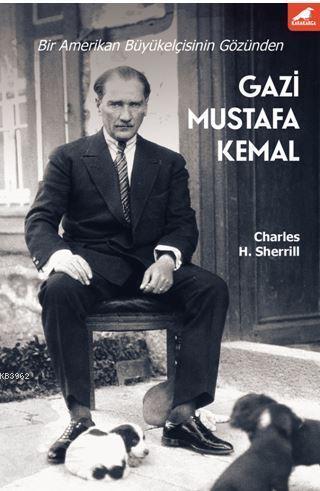 Gazi Mustafa Kemal; Bir Amerikan Büyükelçisinin Gözünden