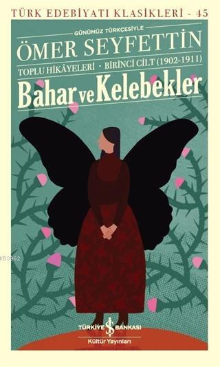 Bahar ve Kelebekler (Günümüz Türkçesiyle) Ömer Seyfettin Toplu Hikayeleri - Birinci Cilt (1902-1911)