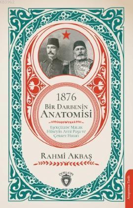 1876 - Bir Darbenin Anatomisi; Eşekçizade Malak Hüseyin Avni Paşa ve Çerkez Hasan