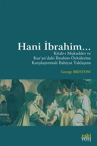 Hani İbrahim...; Kitab-ı Mukaddes ve Kur'an'daki İbrahim Öykülerine Karşılaştırmalı İlahiyat Yaklaşımı