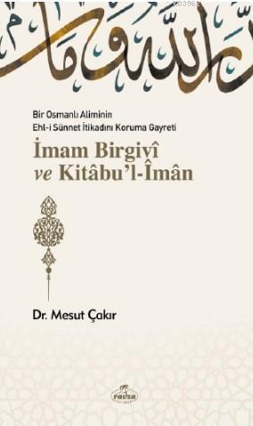 Bir Osmanlı Aliminin Ehli Sünnnet İtikadını Koruma Gayreti İmam Birgivî ve Kitâbu'l-Îmân