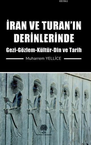 İran ve Turan'ın Derinlerinde Gezi - Gözlem - Kültür - Din ve Tarih