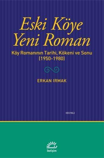 Eski Köye Yeni Roman; Köy Romanının Tarihi, Kökeni ve Sonu (1950-1980)