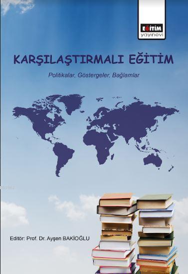 Karşılaştırmalı Eğitim; Politikalar, Göstergeler, Bağlamlar