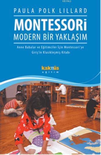 Montessori Modern Bir Yaklaşım; Anne Babalar ve Eğitimciler İçin Montessoriye Girişin Klasikleşmiş Kitabı
