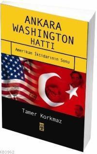 Ankara Washington Hattı; Amerikan İktidarının Sonu