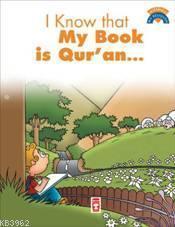 I Know My Book Is Quran; (Kitabımın Kuran Olduğunu Biliyorum)