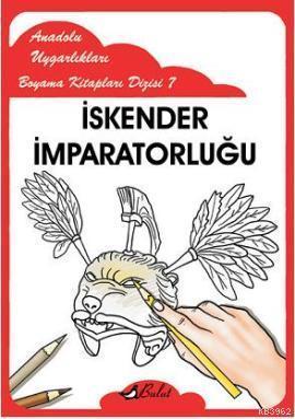 İskender İmparatorluğu; Anadolu Uygarlıkları Boyama Kitapları Dizisi 7