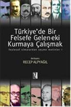 Türkiye'de Bir Felsefe Gelenek-eki Kurmaya Çalışmak 1