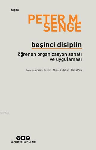 Beşinci Disiplin; Öğrenen Organizasyon Sanatı ve Uygulaması