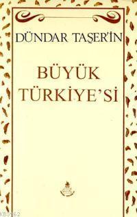 Dündar Taşer'ın Büyük Türkiyesi