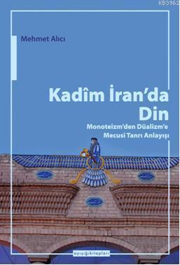 Kadim İran'da Din; Monoteizm'den Düalizm'e Mecusi Tanrı Anlayışı
