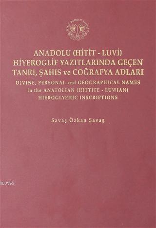 Anadolu (Hitit-Luvi) Hiyeroglif Yazıtlarında Geçen Tanrı, Şahıs ve Coğrafya Adları (Ciltli)
