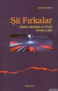 Şiî Fırkalar; Kitabu'l Makalat ve'l-Fırak / Fıraku'ş-Şia
