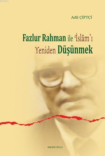Fazlur Rahman'la İslam'ı Yeniden Düşünmek