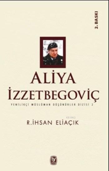 Aliya İzzetbegoviç; Yenilikçi Müslüman Düşünürler Dizisi 2