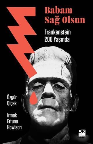 Babam Sağ Olsun - Frankenstein 200 Yaşında