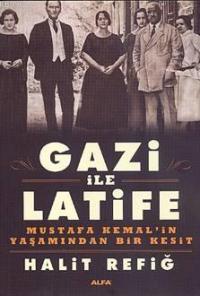 Gazi İle Latife; Mustafa Kemal'in Yaşamından Bir Kesit