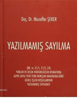 Yazılmamış Sayılma (BK. m. 21/1,21/2,24) Yokluk ve Kesin Hükümsüzlük Kıskacında 6098 Sayılı Yeni Türk Borçlar Kanununa Göre Genel İşlem Koşullarının Yazılmamış