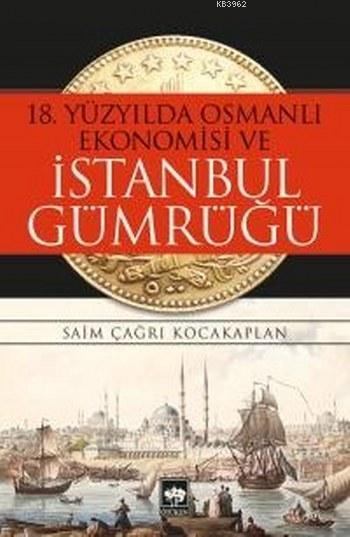 18. Yüzyılda Osmanlı Ekonomisi ve İstanbul Gümrüğü