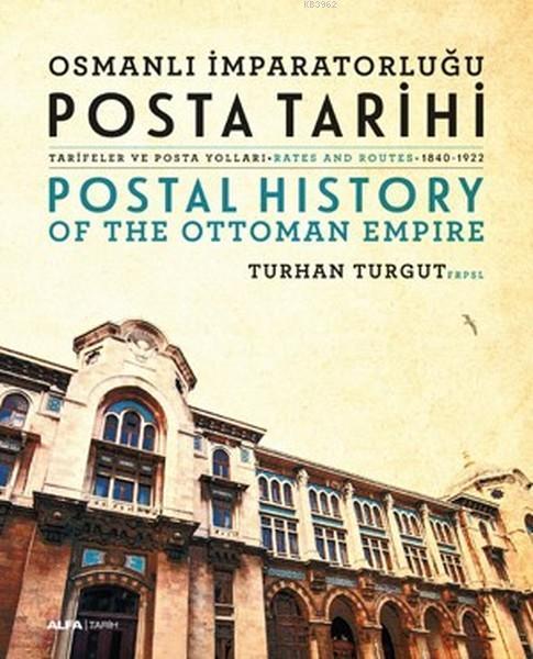 Osmanlı İmparatorluğu Posta Tarihi - Postal History Of The Ottoman Empire; (Ciltli)