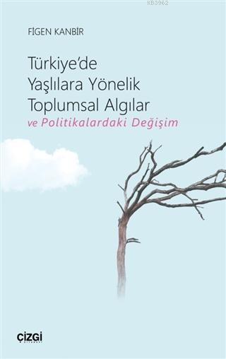 Türkiye'de Yaşlılara Yönelik Toplumsal Algılar ve Politikalardaki Değişim