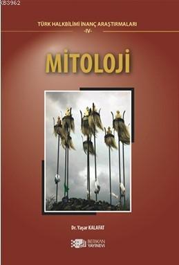 Mitoloji; Türk Halk Bilimi İnanç Araştırmaları - IV