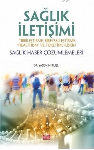 Sağlık İletişimi; Tıbbileştirme, Bireyselleştirme, Healthism ve Tüketime İlişkin Sağlık Haber Çözümlemeleri