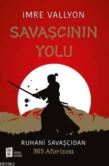 Savaşçının Yolu; Ruhani Savaşçıdan 365 Aforizma