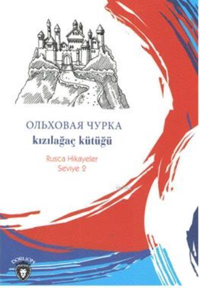 Kızılağaç Kütüğü; Rusça Hikayeler Seviye 2