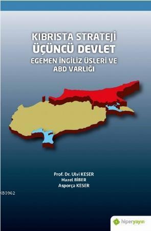Kıbrısta Strateji Üçüncü Devlet Egemen İngiliz Üsleri ve ABD Varlığı