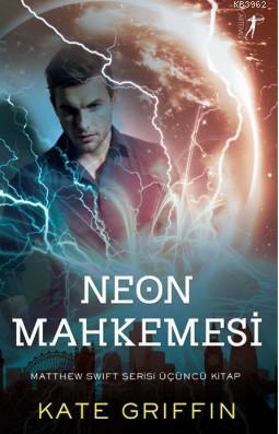 Neon Mahkemesi; Matthew Swift Serisi Üçüncü Kitap