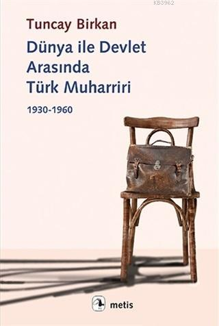 Dünya ile Devlet Arasında Türk Muharriri; 1930 - 1960
