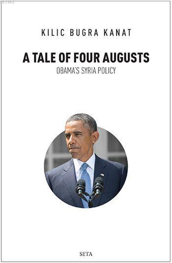 A Tale of Four Augusts; Obama's Syria Policy