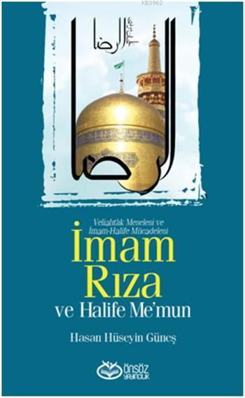 İmam Rıza ve Halife Me'mun; Veliahtlık Meselesi ve İmam-Halife Mücadelesi