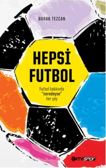 Hepsi Futbol; Futbol Hakkında Neredeyse Herşey