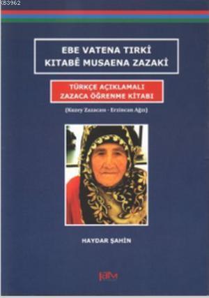 Ebe Vatena Tırki Kıtabe Musaena Zazaki - Türkçe Açıklamalı Zazaca Öğrenme Kitabı; Kuzey Zazacası - Erzincan Ağzı