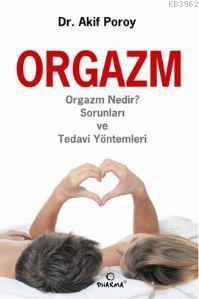 Orgazm; Orgazm Nedir? Sorunları ve Tedavi Yöntemleri