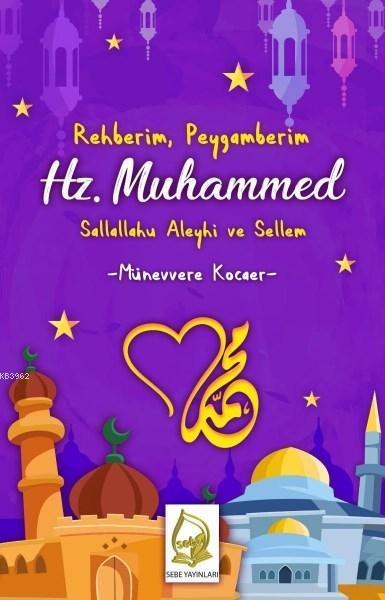 Rehberim Peygamberim Hz. Muhammed Sallallahu Aleyhi ve Sellem